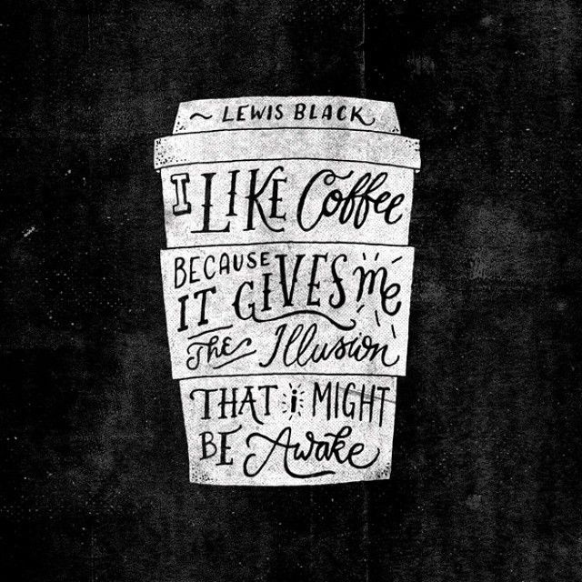 I like coffee because it gives me the illusion that I might be awake. by Ian Barnard