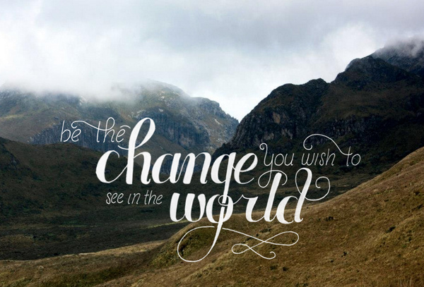 """""""Be the change you wish to see in the world"""" #inspirational #lettering #quote #ghandi #hand"""