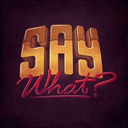Typeverything.com - Say What? by One Horse Town. - Typeverything #lettering #typography