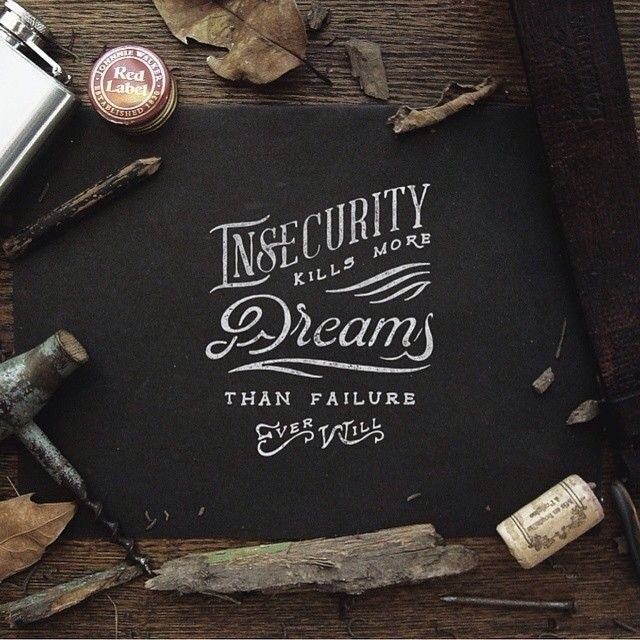 Insecurity kills more dreams than failure ever will - Lettering by Noel Shiveley