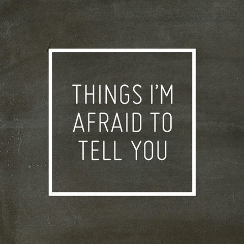 things i'm afraid to tell you #frame #quote #sentence #type #typography