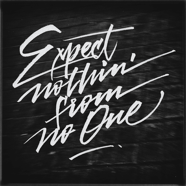 Expect Nothin' From No One - Lettering by Joan Quirós #calligraphy #drawn #lettering #hand
