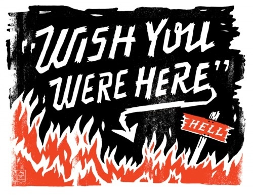 Typeverything.com Wish you were here by Curtis Jinkins. (via prettyclever) #hell #fire #typography