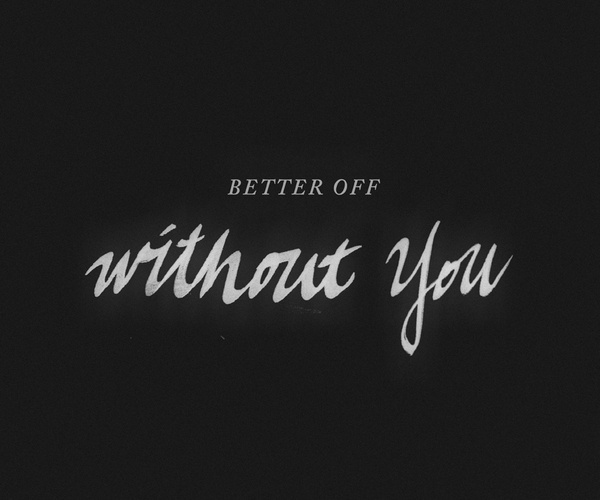 Better off without you #calligraphy #lettering #white #script #quote #design #graphic #black #and