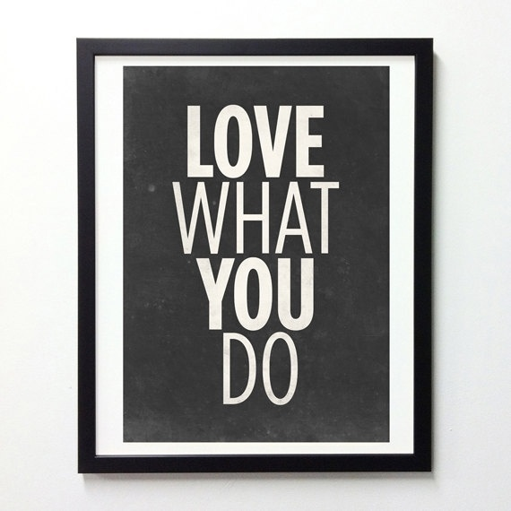 Inspirational Quotes poster Love What You Do by NeueGraphic #print #neuegraphic #poster #typography