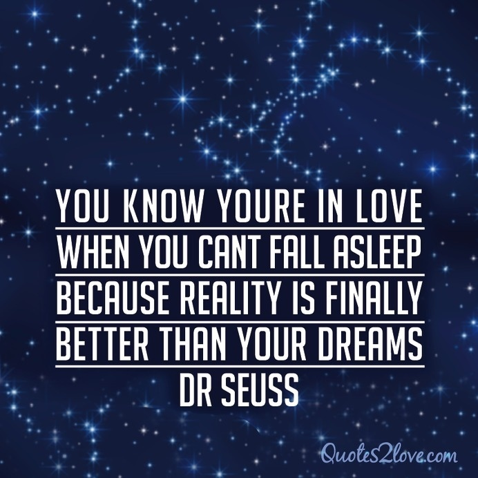 """""""You know you're in love when you can't fall asleep because reality is finally better than your dreams."""" Dr. Seuss #love quotes"""