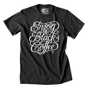 Enjoy Black Coffee - Awesome T-Shirts at Rumplo #lettering #script #screenprint #shirt #simon #alander #coffee #hand #typography