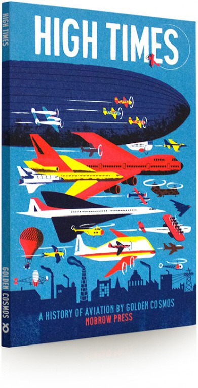 High Times: An Illustrated History of Aviation #an #history #times #illustrated #aviatio #of #illustration #nobrow #high