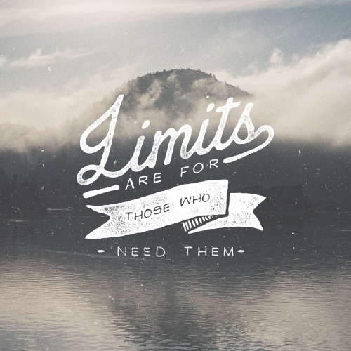 Limits are For Those Who Need Them #quote