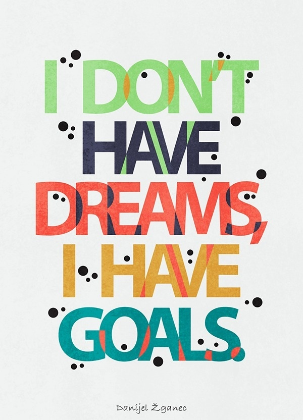 Typography Poster by Danijel Žganec #typography #dreams #goals #colour #vibrant #type #lettering #quote