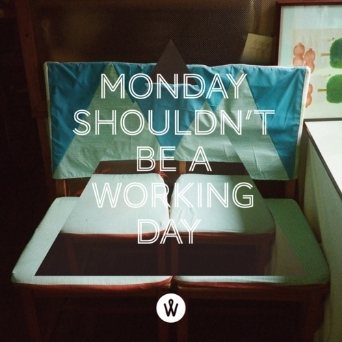 """Typeworks #82 - Photo Quote """"Monday shouldn't be..."""