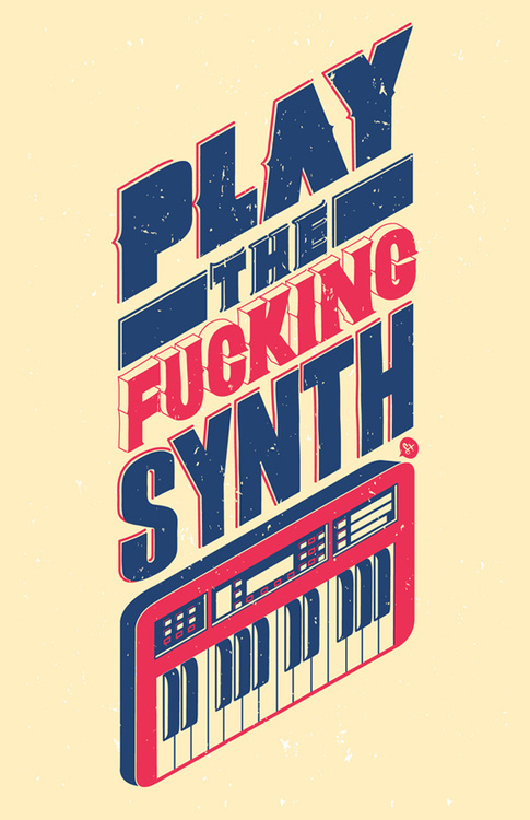 "betype: ""Play the fucking synth"" #poster"
