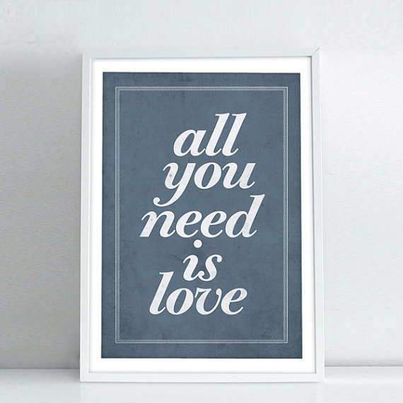 All you need is love #quote #print #neuegraphic #poster #art #typography