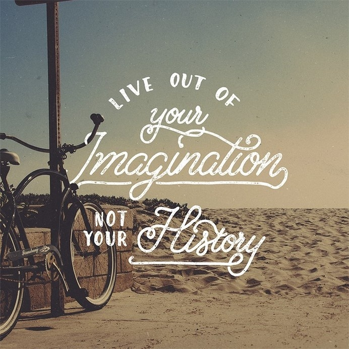 Live Out Of Your Imagination Not Your History #lettering #hand #vintage #typography