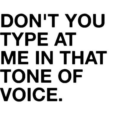 don't you type at me in that tone of voice #that #statement #white #dont #you #voice #in #of #at #black #me #type #tone #typography