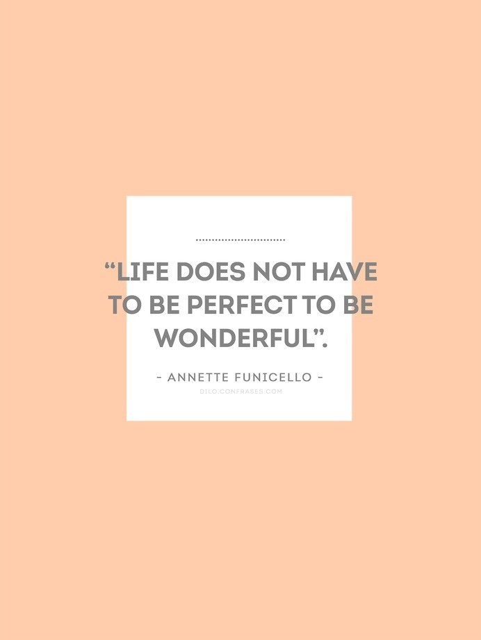 """Life does not have to be perfect to be wonderful"". - Annette Funicello -"