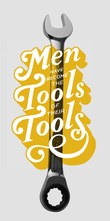 """""""Men have become the tools of their tools."""" – Henry David Thoreau"""