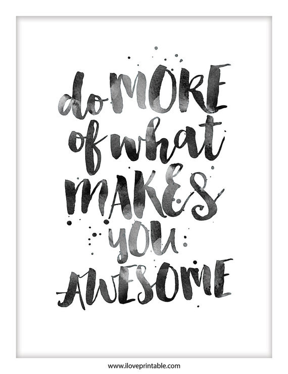 Do more of what makes you awesome. #iloveprintable