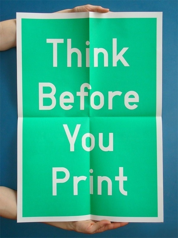 Think Before You Print - Graphic Porn: Photo #green #think #print #design #graphic #before #type #typography