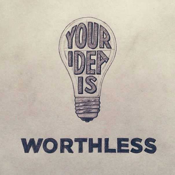 Your Idea Is Worthless