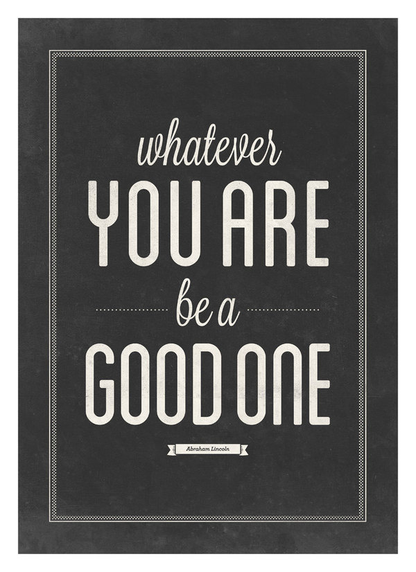 Whatever you are be a good one #quote #print #design #neuegraphic #poster #typography