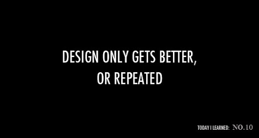 Today I Learned: Design only gets better, or repeated   Jared Erickson #quote #design #black #knowledge #swords