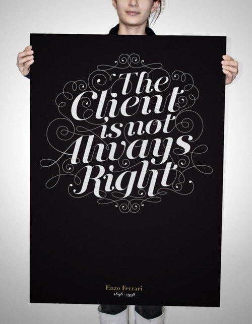 Typeverything.comThe Client is not Always Right by Nicolas Baillargeon. #type #client #poster