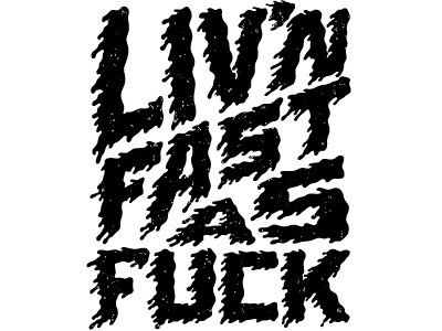 Dribbble - Livin Fast As Fuck by Victor Vasquez #live #fast