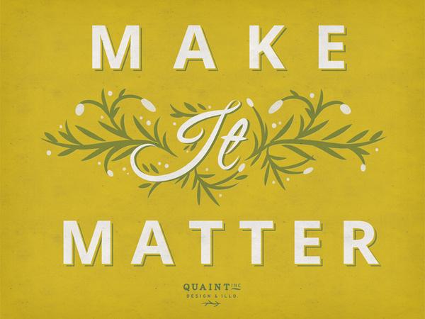 Make It Matter #lettering #illustration #quaint #type #hand