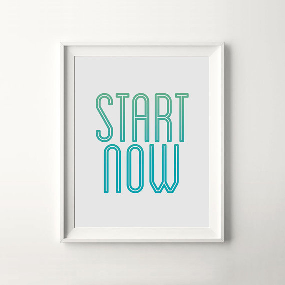 """""""Start Now"""" Digital Prints Instant Download #printable #quote #motivation #print #wall #poster #art #iloveprintable #typography"""