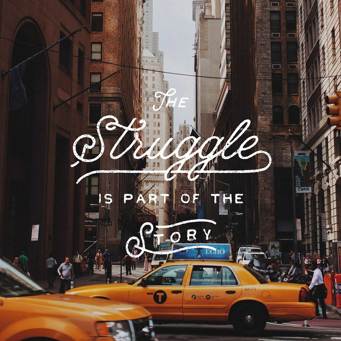 The struggle is part of the story - Lettering by Noel Shiveley - Photo by Alex McDonell