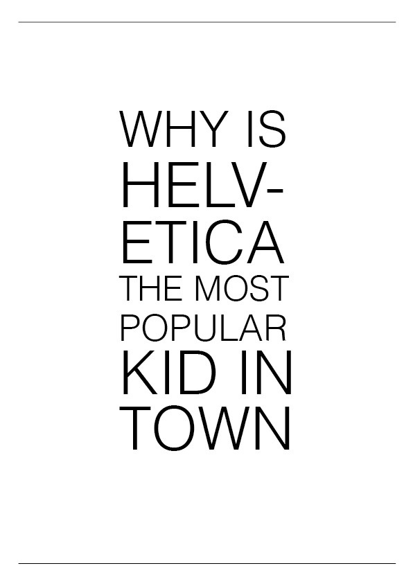 Helvetica, the cool kid #font #white #popular #minimal #poster #type #helvetica #typography