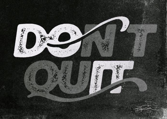 Don't quit! Do it!