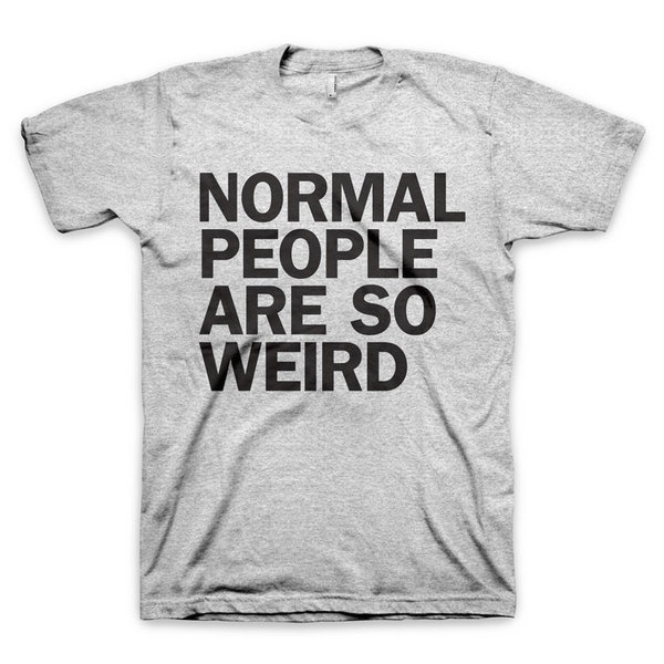 """""""Normal People Are So Weird"""" T Shirt #quote #gray #weird #typography"""