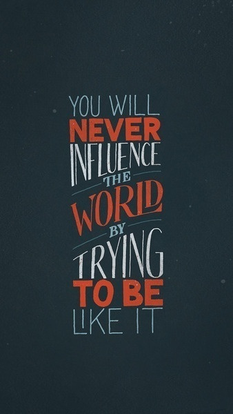 You will never influence the world... #inspiration #quotes #typography