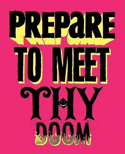 Prepare to meet they doom - Screen Print - Andy Smith Illustration #andy #smith #doom #meet #prepare #illustration #to #thy #typography