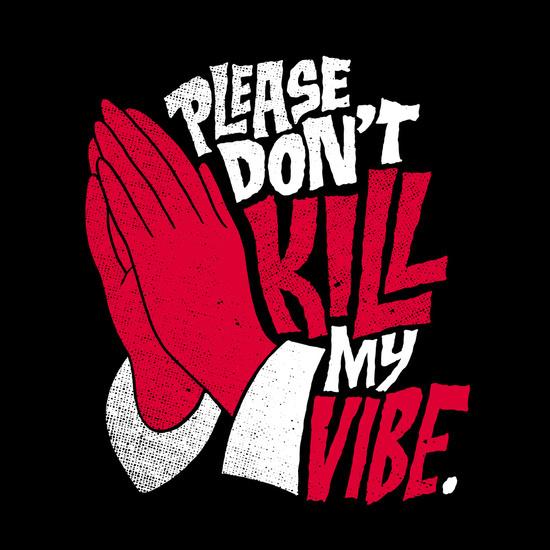 Please Don't Kill My Vibe by Chris Piascik