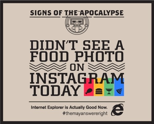 Signs of the Apocalypse: Didn't See a Food Photo on Instagram Today #microsoft #ie10 #apocalypse #instagram