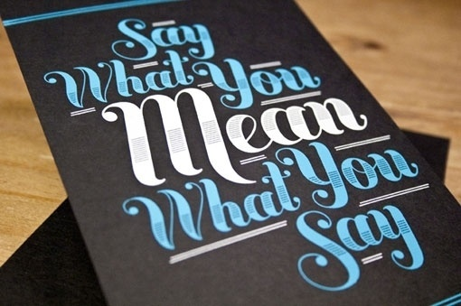Say what you mean, Mean what you say #print #design #typography