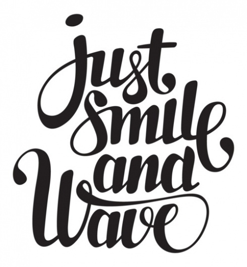Typeverything.com - Just smile and wave. - Typeverything