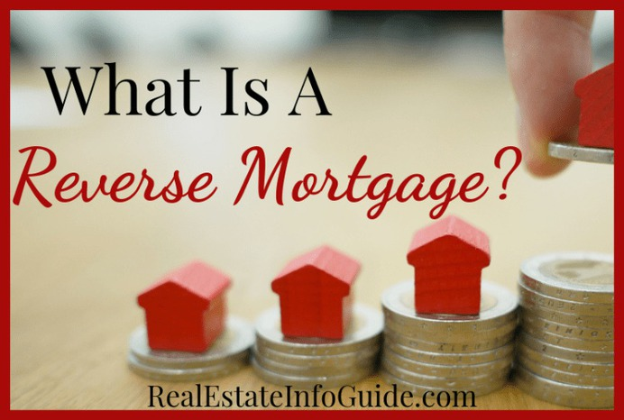What Is A Reverse Mortgage? | Real Estate Info Guide