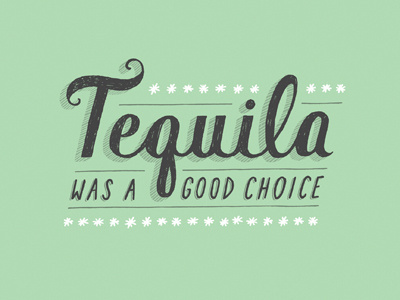 Tequila was a good choice #type #tequila #funny #typography