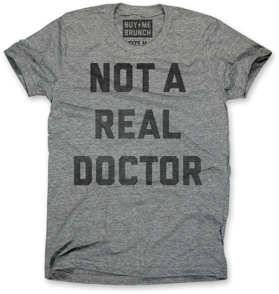 Not a real doctor #shirt