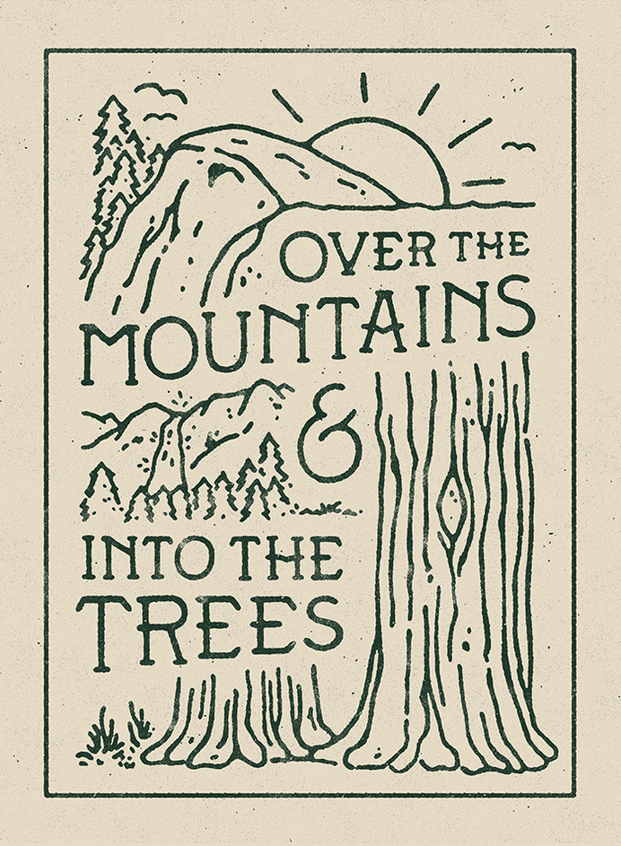 Over the mountains & into the trees - Artwork by WEAREYAWN #lettering #mountains #travel #typography