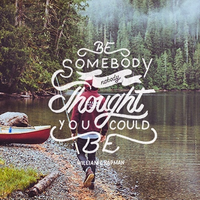 Be Somedody Nobody Thought You Could Be – William Chapman #handlettering #typography
