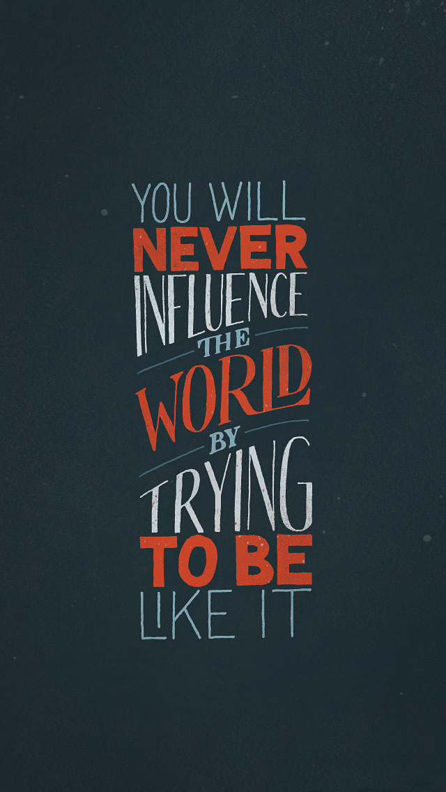 You will never influence the world by trying to be like it | hand lettering by seanwes #inspiration #print #poster #typography